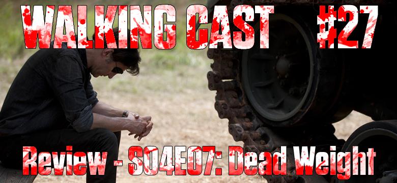 Walking Cast #27 - Episódio S04E07: Dead Weight