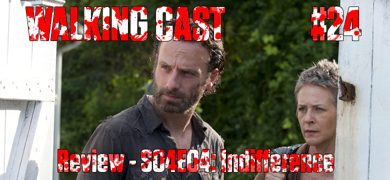 Walking Cast #24 - Episódio S04E04: Indifference