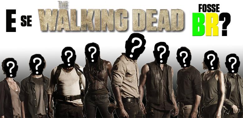 E se The Walking Dead fosse Brasileiro?