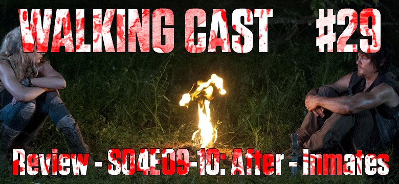 Walking Cast #29 - Episódios S04E09: After & S04E10: Inmates