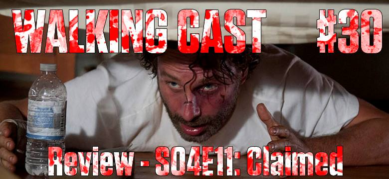 Walking Cast #30 - Episódio S04E11: Claimed