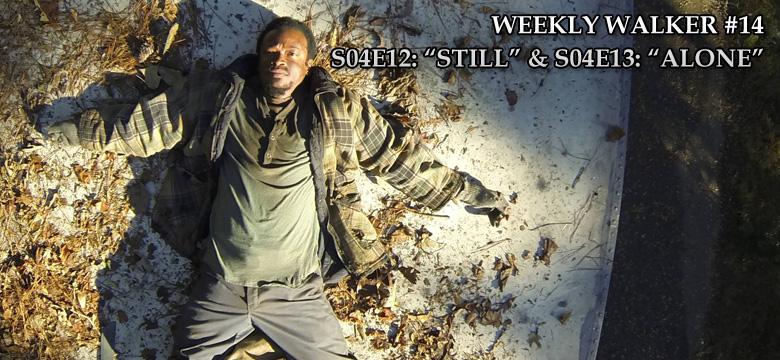 Weekly Walker #14 - S04E12: Still & S04E13: Alone