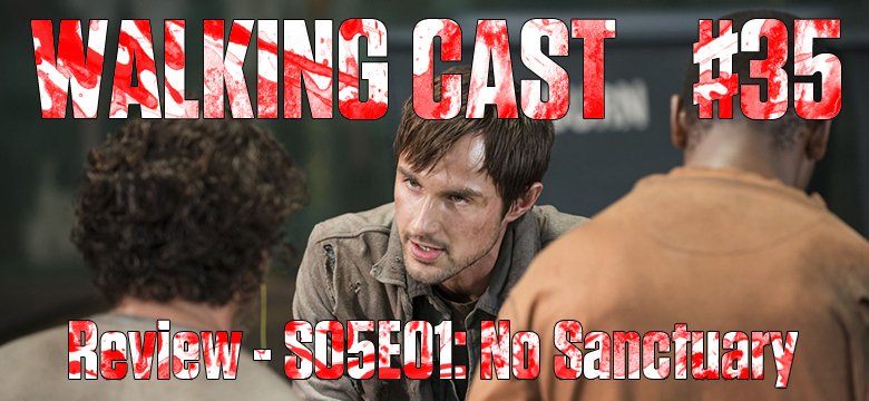 Walking Cast #35 - Episódio S05E01: No Sanctuary