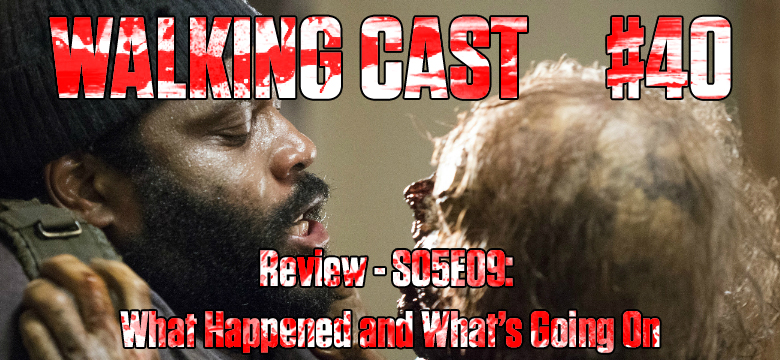 Walking Cast #40 - Episódio S05E09: What Happened and What's Going On