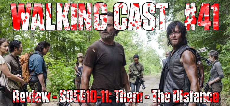 Walking Cast #41 - Episódios S05E10: Them & S05E11: The Distance