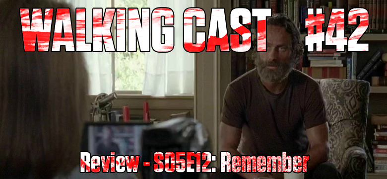 Walking Cast #42 - Episódio S05E12: Remember