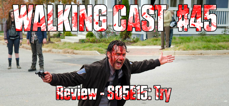 Walking Cast #45 - Episódio S05E15: Try