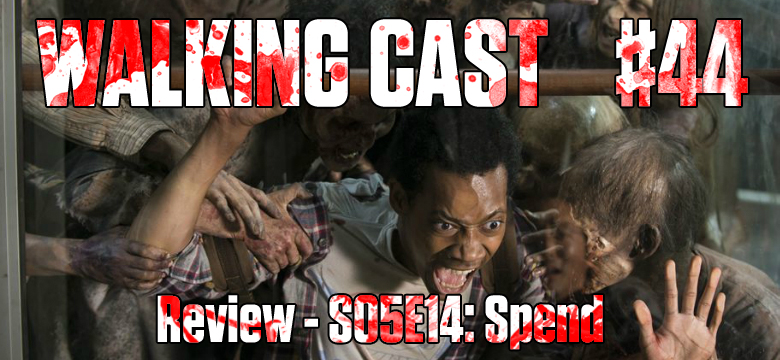 Walking Cast #44 - Episódio S05E14: Spend