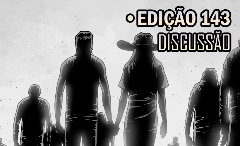 [SPOILERS] The Walking Dead 143 – Discussão