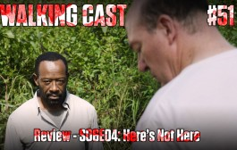 Walking Cast #51 - Episódio S06E04: Here's Not Here