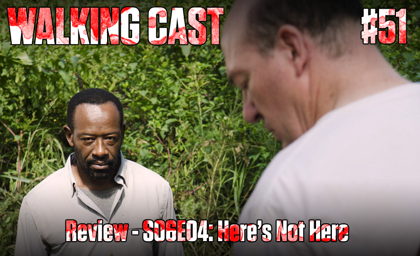 walking-cast-51-episodio-s06e04-heres-not-here-podcast