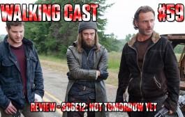 Walking Cast #59 - Episódio S06E12: Not Tomorrow Yet