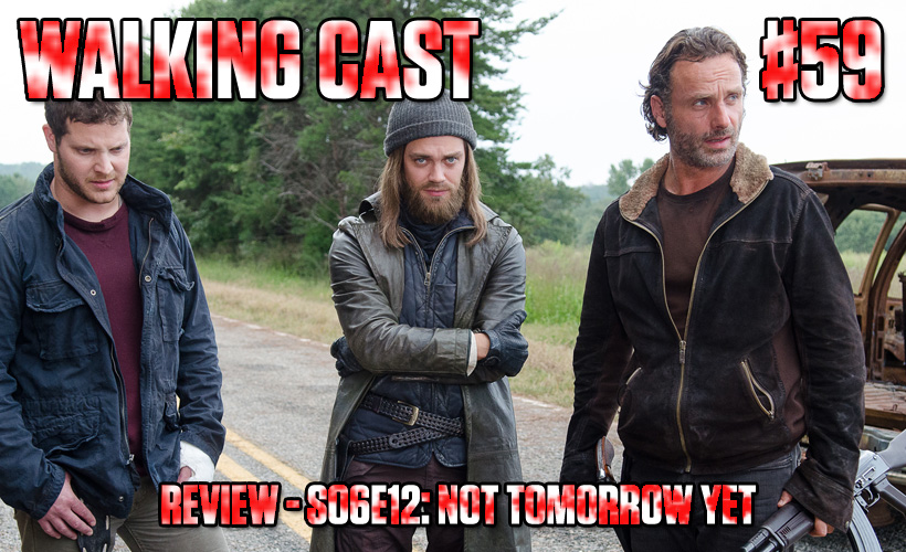 walking-cast-59-episodio-s06e12-not-tomorrow-yet-podcast