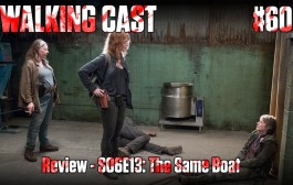 Walking Cast #60 - Episódio S06E13: The Same Boat