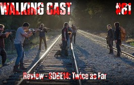 Walking Cast #61 - Episódio S06E14: Twice as Far