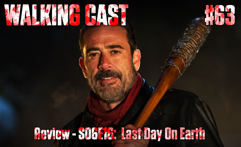 walking-cast-63-episodio-s06e16-last-day-on-earth-podcast