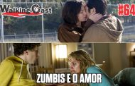 Walking Cast #64 - Zumbis e o Amor