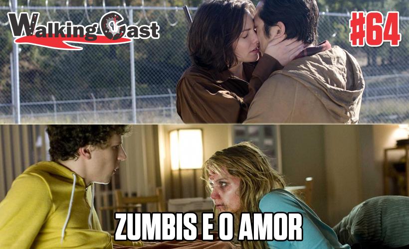 Walking Cast #64 - Zumbis e o Amor