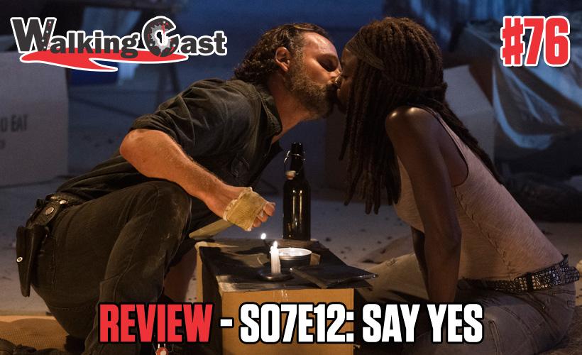 Walking Cast #76 - Episódio S07E12: Say Yes