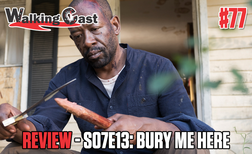 Walking Cast #77 - Episódio S07E13: Bury Me Here