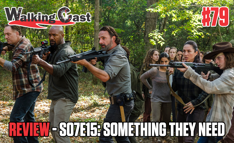Walking Cast #79 - Episódio S07E15: Something They Need