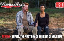 Walking Cast #80 - Episódio S07E16: The First Day of the Rest of Your Life